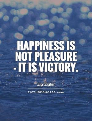 Happiness Quotes Victory Quotes Pleasure Quotes Zig Ziglar Quotes