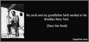 My uncle and my grandfather both worked in the Brooklyn Navy Yard ...