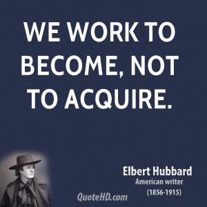 Elbert Hubbard Work Quotes