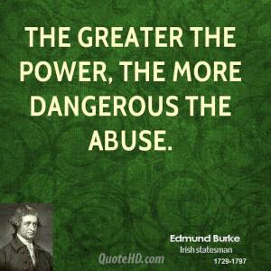 edmund-burke-power-quotes-the-greater-the-power-the-more-dangerous-the ...