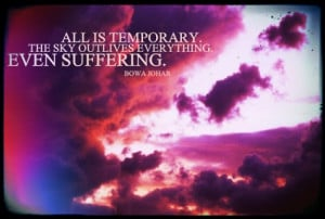All is temporary. The sky outlives everything. Even suffering.
