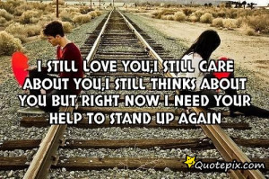 still love you,i still care about you,i still thinks about you but ...