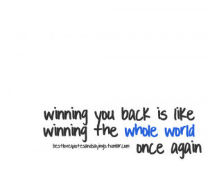 Want You Back Quotes Tumblr Winning you back is like