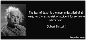 The fear of death is the most unjustified of all fears, for there's no ...