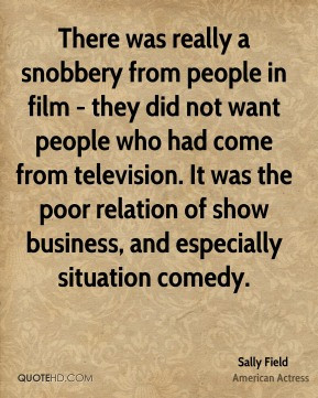 There was really a snobbery from people in film - they did not want ...