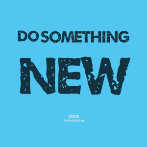 Quotes Picture: do something new
