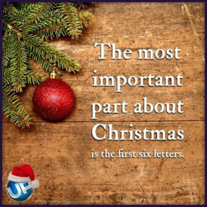 The most important part about Christmas is the first six letters.