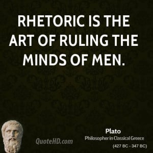 Rhetoric is the art of ruling the minds of men.