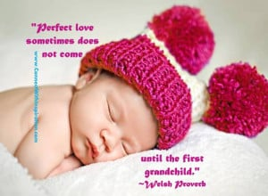 Perfect love sometimes does not come until the first grandchild ...