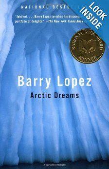 Arctic Dreams: Barry Lopez: 9780375727481: Amazon.com: Books
