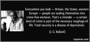 of life. Total security is a disease of deprivation. - J. G. Ballard ...