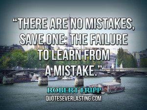 ... are no mistakes, save one, the failure to learn from a mistake