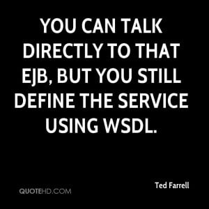 You can talk directly to that EJB, but you still define the service ...