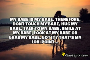 My babe is my babe. Therefore, Donttouch my babe, hug my babe, talk ...
