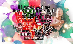 ... to show you how much I love you. Wishing you a very Happy Birthday