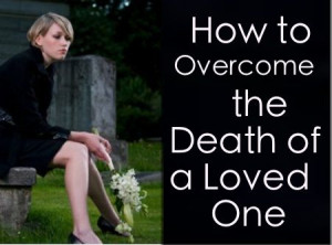 How to Overcome the Death of a Loved One