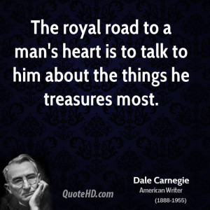 ... to a man's heart is to talk to him about the things he treasures most