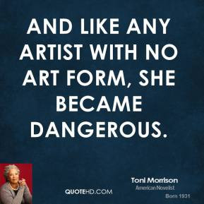 toni-morrison-quote-and-like-any-artist-with-no-art-form-she-became-da ...