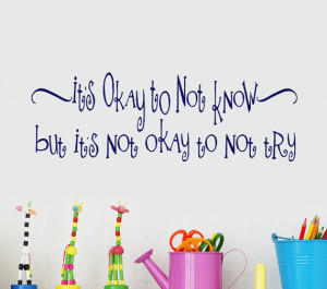 Educational Quotes Wall Decal Decor Words Its Okay to not know but its ...