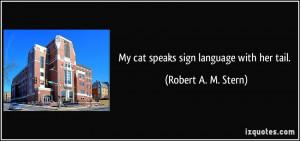 Sign Language Quotes My cat speaks sign language