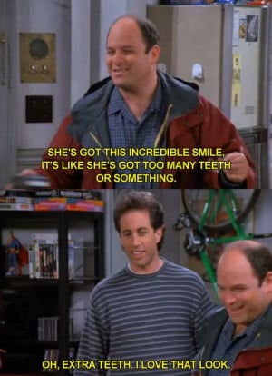 Seinfeld quote - George tells Jerry about a woman with a nice smile ...