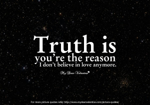 Love Hurts Quotes - Truth is you are the reason