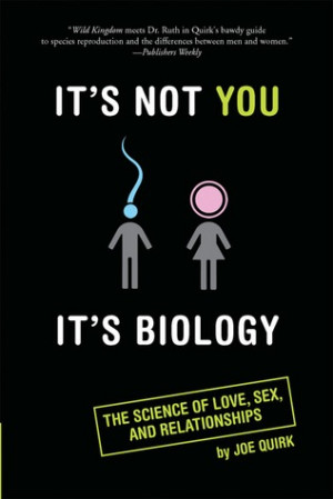 It's Not You, It's Biology.: The Science of Love, Sex, and ...