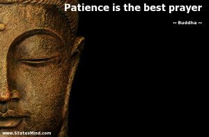 Patience is the best prayer - Buddha Quotes - StatusMind.com