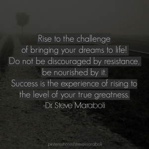 of bringing your dreams to life! Do not be discouraged by resistance ...