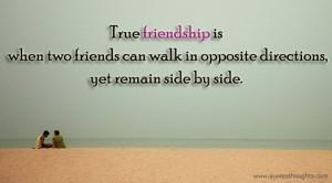 True friendship is when two friends can walk in opposite directions,