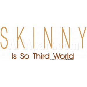 Skinny Is So Third World - Sayings and Quotes - Skinny Is So Third ...