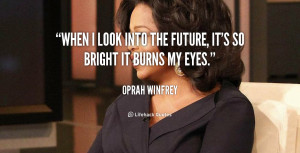 quote-Oprah-Winfrey-when-i-look-into-the-future-its-105103.png