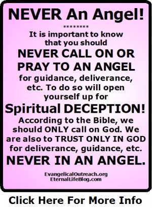 Angels are among us, but do NOT call on them! Call on GOD!