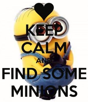 ... image include: keep calm, despicable me 2, minion, minions and quotes