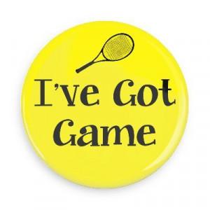 ... - Tennis Sports Pins - Wacky Buttons - I've got game tennis racket