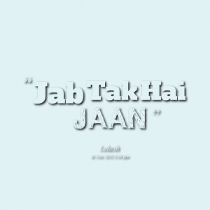 Quotes Picture: jab tak hai jaan