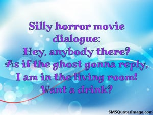 Silly horror movie dialogue...