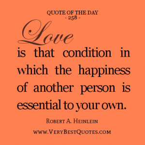 Quote Of The Day, Love is that condition in which the happiness of ...