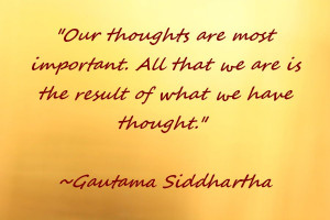 Our thoughts are most important. All that we are is the result of ...