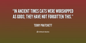 In ancient times cats were worshipped as gods; they have not forgotten ...