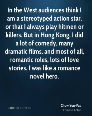 In the West audiences think I am a stereotyped action star, or that I ...