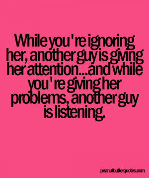 ... Ignoring Her Another Guy Is Giving Her Attention - Being Ignored Quote