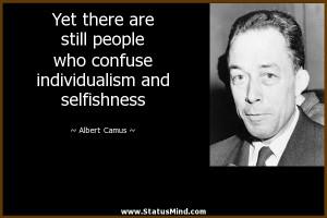 ... individualism and selfishness - Albert Camus Quotes - StatusMind.com