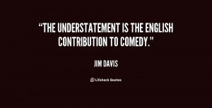 """The understatement is the English contribution to comedy."""""""