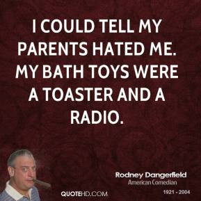 rodney-dangerfield-comedian-quote-i-could-tell-my-parents-hated-me-my ...