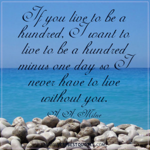sweet love quotes, If you live to be a hundred, I want to live to be a ...