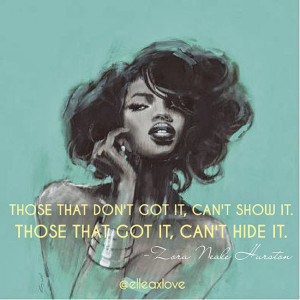 elleax quotes zora neale hurston quote Show Em What You Got! Flaunting ...
