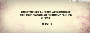 ... and it seems to have fallen upon me to do so.--ida b. wells , Pictures