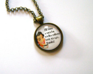 Mocha Vodka Valium Latte Fun Quote. ..Glass Pendant or Key Ring ...