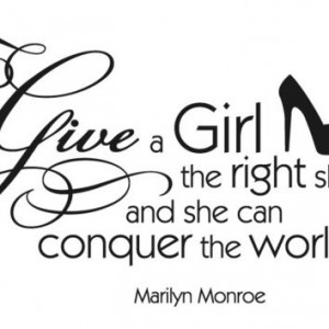 Finding The Right Girl Quotes Give a girl the right shoes.